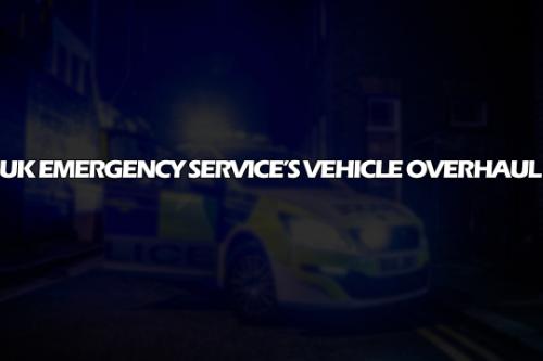 UK Emergency Service Vehicle Overhaul [Replace | ELS | OIV | META]