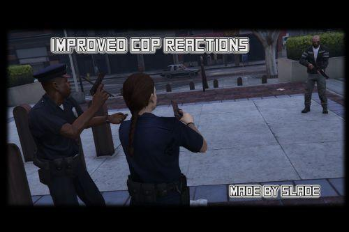 Improved Cop Reactions