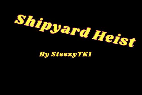 Shipyard Heist