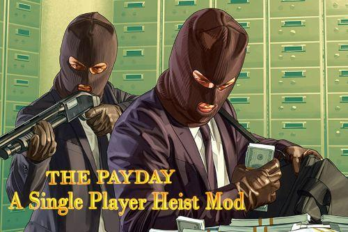 The Payday : A single Player Heist Mod