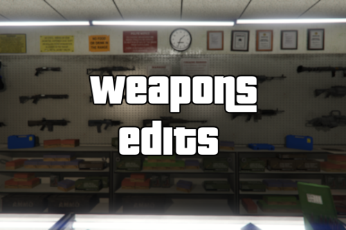 Weapons Edits